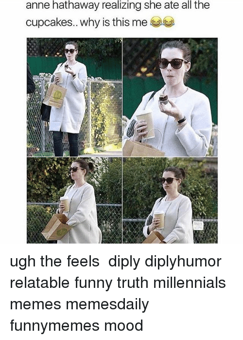 Anne Hathaway Realizing She Ate All the Cupcakes Why Is ... Anne Hathaway Instagram