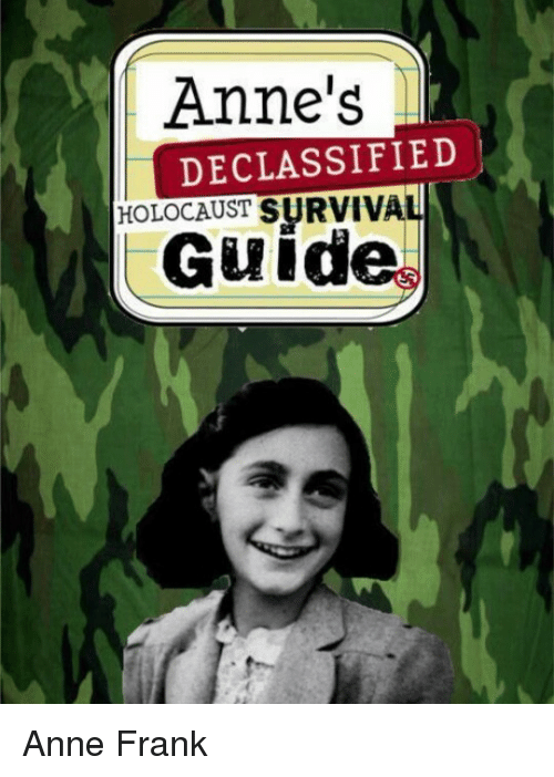 Anne Frank, Holocaust, and Dank Memes: Anne's  DECLASSIFIED  HOLOCAUST  SURVIVAL  Guid Anne Frank