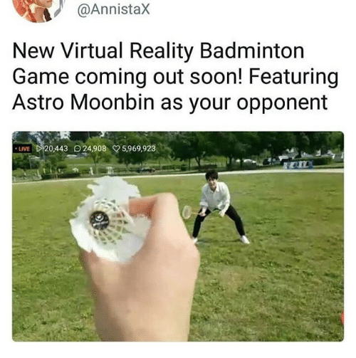 Virtual Reality: @Annistax  New Virtual Reality Badminton  Game coming out soon! Featuring  Astro Moonbin as your opponent  LIVE  20,443 O24,908 5,969,923