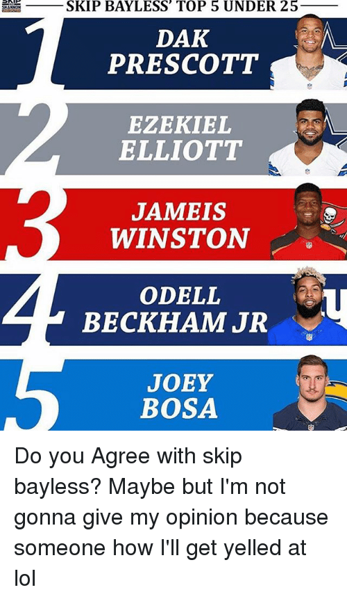 Jameis Winston, Lol, and Memes: ANNON  SKIP BAYLESS TOP 5 UNDER 25  DAK  PRESCOTT  EZEKIEL  ELLIOTT  JAMEIS  WINSTON  ODELL  BECKHAM JR  JOEY  BOSA Do you Agree with skip bayless? Maybe but I'm not gonna give my opinion because someone how I'll get yelled at lol