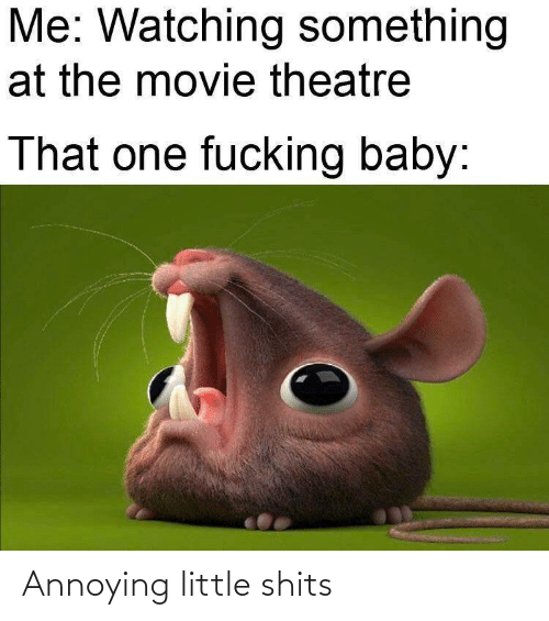 Annoying: Annoying little shits