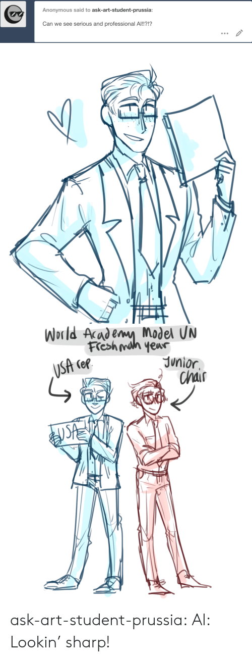 mah: Anonymous said to ask-art-student-prussia:  Can we see  serious and professional Al!?!?  IS   World Academy Model UN  Fresh mah yeur  Junior  Chair  JSA cee ask-art-student-prussia:  Al: Lookin' sharp!