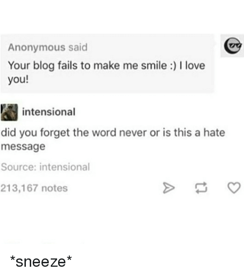Memes, Anonymous, and Blog: Anonymous said  Your blog fails to make me smile llove  you!  intensional  did you forget the word never or is this a hate  message  Source: intensional  213,167 notes *sneeze*