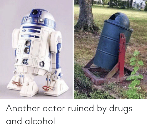 Alcohol: Another actor ruined by drugs and alcohol
