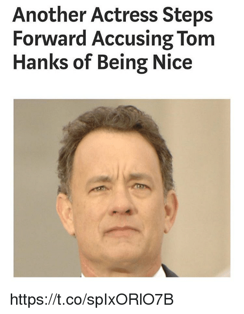 Memes, Tom Hanks, and Nice: Another Actress Steps  Forward Accusing Tom  Hanks of Being Nice https://t.co/spIxORlO7B