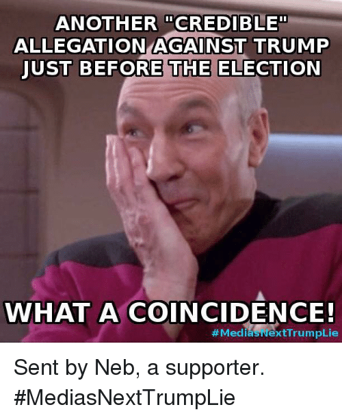 Trump Lies: ANOTHER CREDIBLE  ALLEGATION AGAINST TRUMP  JUST BEFORE THE  ELECTION  WHAT A COINCIDENCE!  Medi  ext Trump Lie Sent by Neb, a supporter. #MediasNextTrumpLie