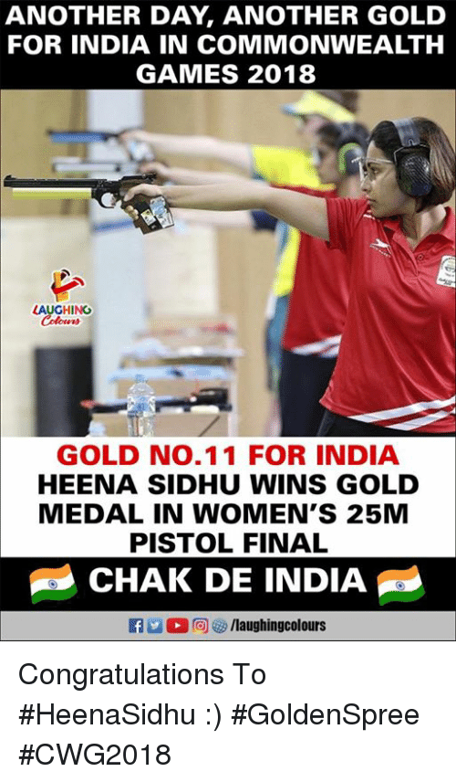 Congratulations, Games, and India: ANOTHER DAY, ANOTHER GOLD  FOR INDIA IN COMMONWEALTH  GAMES 2018  AUGHING  GOLD NO.11 FOR INDIA  HEENA SIDHU WINS GOLD  MEDAL IN WOMEN'S 25M  PISTOL FINAL  CHAK DE INDIA  f/laughingcolours Congratulations To #HeenaSidhu :)  #GoldenSpree  #CWG2018
