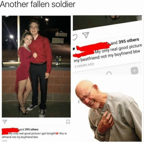 Fallen Soldier: Another fallen soldier  nd 395 others  y only real good picture  my bestfriend not my boyfriend btw  2 HOURS AGO  nd 395 others  y only real good picture I got tonight  stfriend not my boyfriend btw  AGO  this is