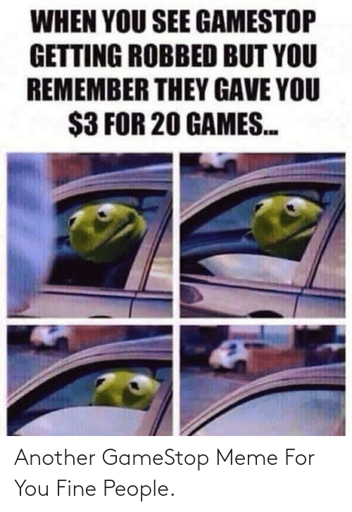 You Fine: Another GameStop Meme For You Fine People.