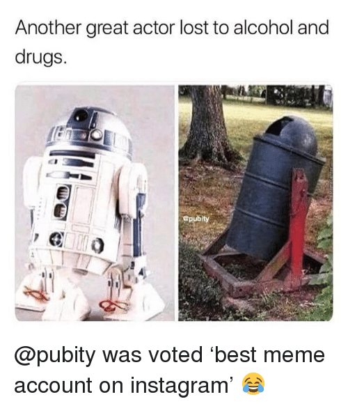 Drugs, Funny, and Instagram: Another great actor lost to alcohol and  drugs.  Cpubity @pubity was voted 'best meme account on instagram' 😂