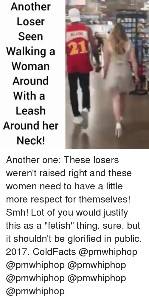 """Another One, Memes, and Respect: Another  Loser  Seen  Walking a  Woman  Around  With a  Leash  Around her  Neck! Another one: These losers weren't raised right and these women need to have a little more respect for themselves! Smh! Lot of you would justify this as a """"fetish"""" thing, sure, but it shouldn't be glorified in public. 2017. ColdFacts @pmwhiphop @pmwhiphop @pmwhiphop @pmwhiphop @pmwhiphop @pmwhiphop"""