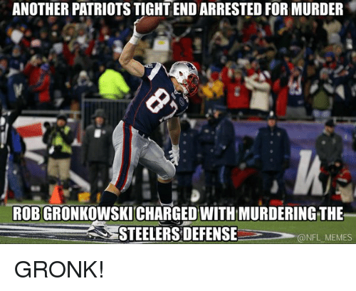 Football, Meme, and Memes: ANOTHER PATRIOTSTIGHTEND ARRESTED FOR MURDER  ROBGRONKOWSKICHARGED WITHMURDERINGTHE  STEELERS DEFENSE  @NFL MEMES GRONK!