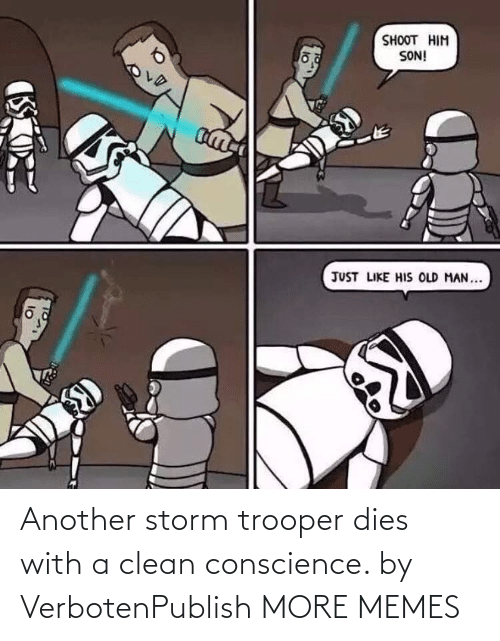 another: Another storm trooper dies with a clean conscience. by VerbotenPublish MORE MEMES