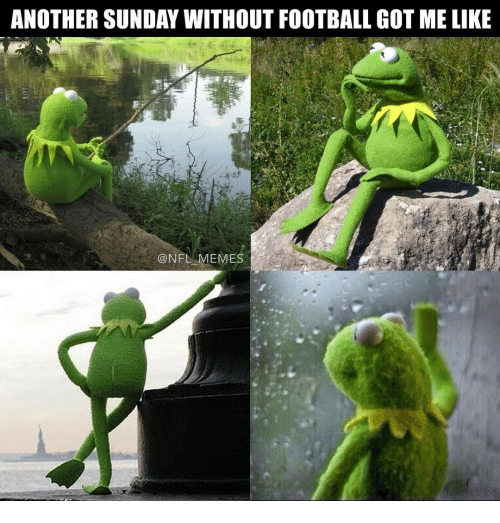 nfl memes: ANOTHER SUNDAY WITHOUT FOOTBALL GOT MELIKE  @NFL MEMES