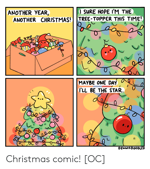 Topper: ANOTHER YEAR,  I SURE HOPE I'M THE  ANOTHER CHRISTMAS! TREE- ToPPER THIS TIME  MAYBE ONE DAY  LL BE THE STAR.  DEMNISDOODLEZ Christmas comic! [OC]