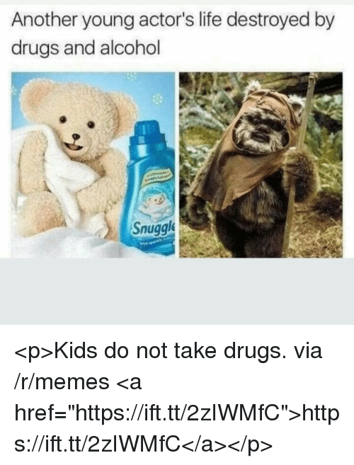 "Drugs, Life, and Memes: Another young actor's life destroyed by  drugs and alcohol  Snuggl <p>Kids do not take drugs. via /r/memes <a href=""https://ift.tt/2zIWMfC"">https://ift.tt/2zIWMfC</a></p>"