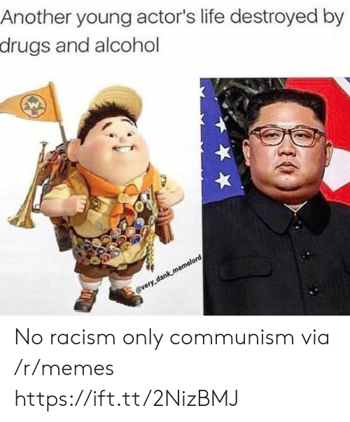 Communism: Another young actor's life destroyed by  drugs and alcohol  @very dank memelord No racism only communism via /r/memes https://ift.tt/2NizBMJ