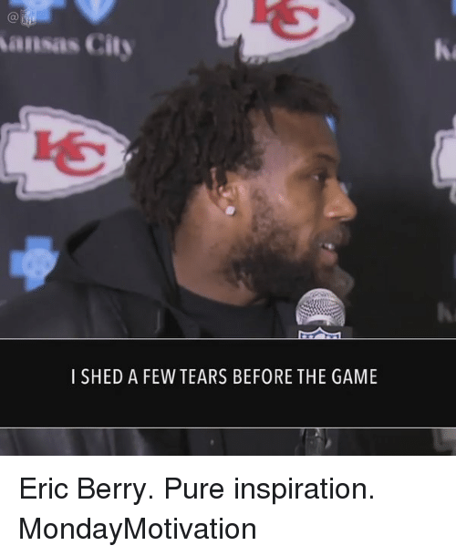 eric berry: ansas City  I SHED A FEW TEARS BEFORE THE GAME Eric Berry. Pure inspiration. MondayMotivation