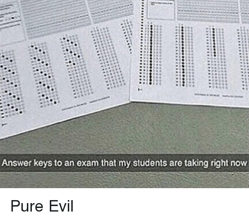 pure evil: Answer keys to an exam that my students are taking right now Pure Evil