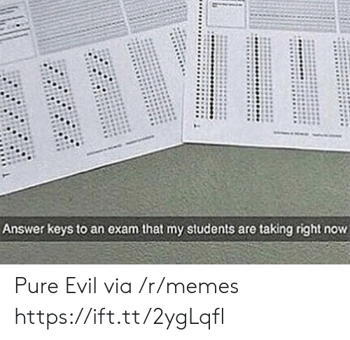 pure evil: Answer keys to an exam that my students are taking right now Pure Evil via /r/memes https://ift.tt/2ygLqfl