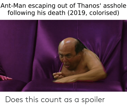 Colorised: Ant-Man escaping out of Thanos' asshole  following his death (2019, colorised) Does this count as a spoiler