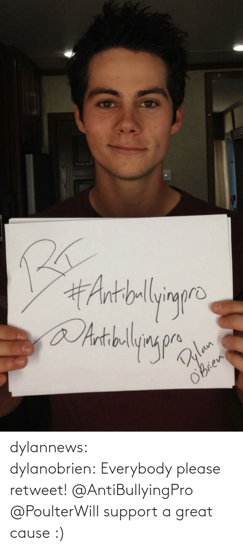 Please Retweet:  #Antblyig  Bulan  oBrien dylannews:  dylanobrien: Everybody please retweet! @AntiBullyingPro @PoulterWill support a great cause :)