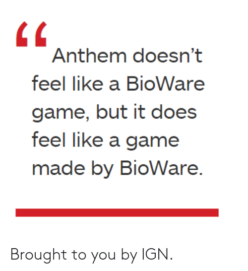 Game, Ign, and A Game: Anthem doesnt  feel like a BioWare  game, but it does  feel like a game  made by BioWare. Brought to you by IGN.