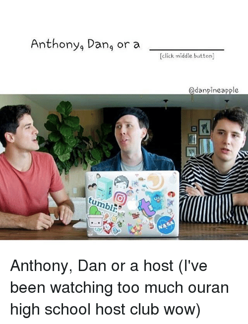 Click, Club, and Memes: Anthony, Dang or a  [click middle button]  @danpineapple  tumblr. Anthony, Dan or a host (I've been watching too much ouran high school host club wow)