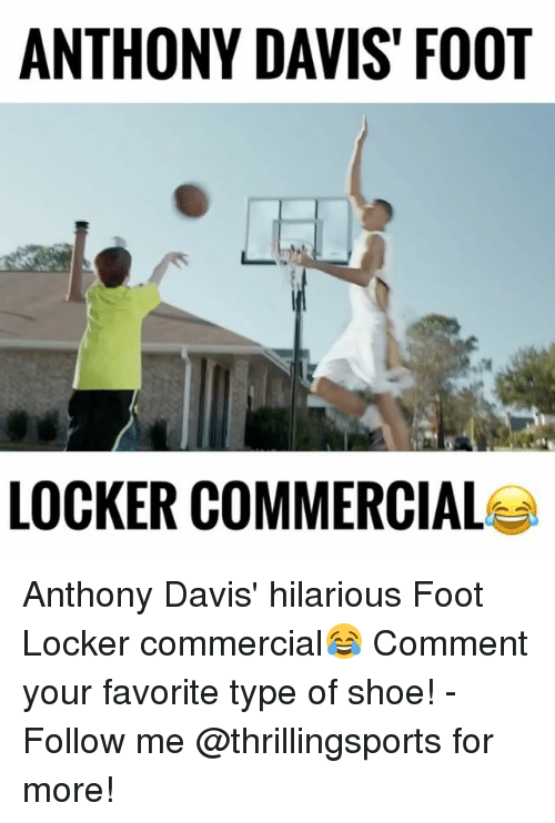 Memes, Shoes, and Anthony Davis: ANTHONY DAVIS FOOT  LOCKER COMMERCIAL Anthony Davis' hilarious Foot Locker commercial😂 Comment your favorite type of shoe! - Follow me @thrillingsports for more!