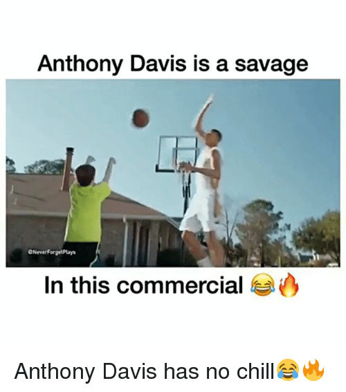 Chill, Memes, and No Chill: Anthony Davis is a savage  ONeverForgetPlay  In this commercial Anthony Davis has no chill😂🔥