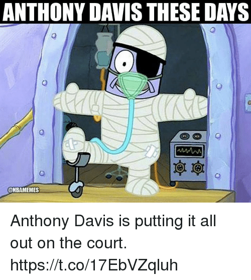 Memes, Anthony Davis, and 🤖: ANTHONY DAVIS THESE DAYS  0  0  @NBAMEMES Anthony Davis is putting it all out on the court. https://t.co/17EbVZqluh