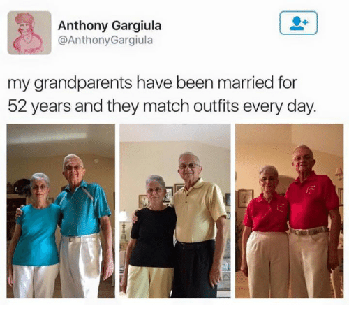 Match, White Trash, and Been: Anthony Gargiula  @Anthony Gargiula  my grandparents have been married for  52 years and they match outfits every day.