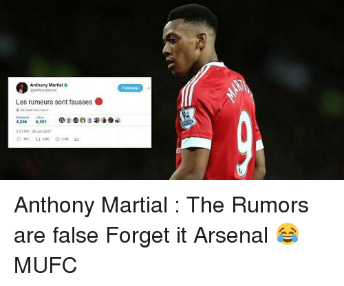 Arsenal, Memes, and Martial: Anthony Martial  Arthoyhanal  Les rumeurs sont fausses .  4,206 6,591  331AM 20 un 2017 Anthony Martial : The Rumors are false Forget it Arsenal 😂 MUFC