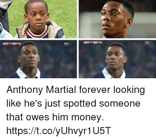 Money, Soccer, and Forever: Anthony Martial forever looking like he's just spotted someone that owes him money. https://t.co/yUhvyr1U5T