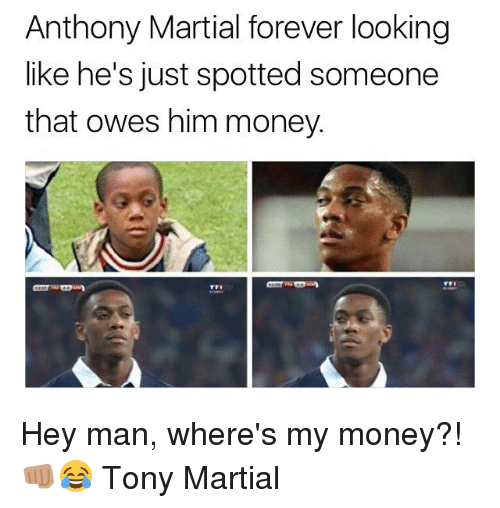 Wheres My Money: Anthony Martial forever looking  like he's just spotted someone  that owes him money. Hey man, where's my money?! 👊🏽😂 Tony Martial