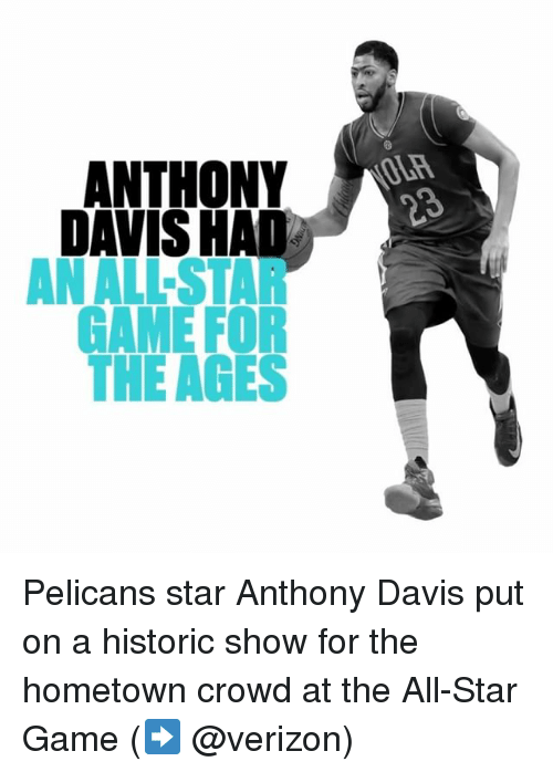 All Star, Sports, and The All: ANTHONY  OLA  THE AGES  MRS Pelicans star Anthony Davis put on a historic show for the hometown crowd at the All-Star Game (➡️ @verizon)