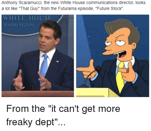 """Future, Memes, and White House: Anthony Scaramucci, the new White House communications director, looks  a lot like """"That Guy"""" from the Futurama episode, """"Future Stock""""  episode, """"Future Stock  WHITE HOUSE  WASHINGTON From the """"it can't get more freaky dept""""..."""