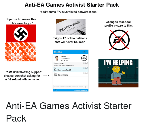 anti ea games activist starter pack badmouths ea in unrelated conversations upvote to make this. Black Bedroom Furniture Sets. Home Design Ideas