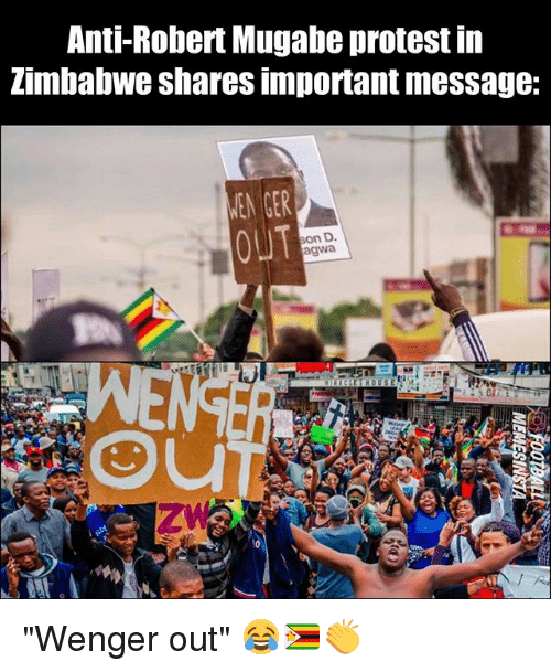 "mugabe: Anti-Robert Mugabe protest iin  Zimbabwe shares important message:  MEN GER  OUT  on D  agwa ""Wenger out"" 😂🇿🇼👏"