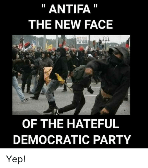 ANTIFA THE NEW FACE OF THE HATEFUL DEMOCRATIC PARTY Yep! | Party Meme on  SIZZLE