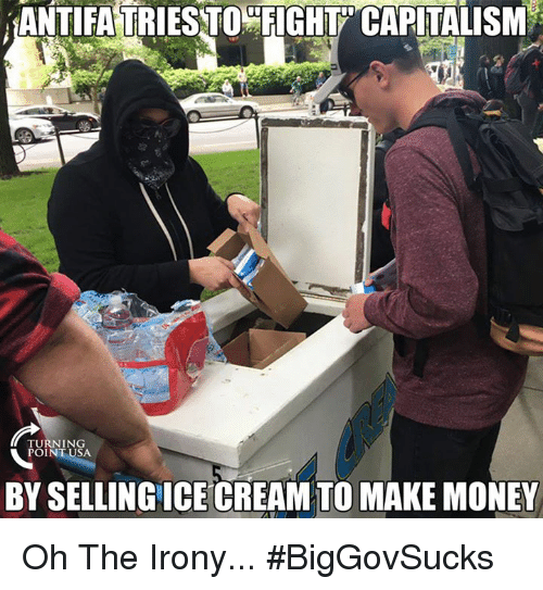 Oh The Irony: ANTIFA TRIESTO FIGHT CAPITALISM  TURNING  POINT USA  BY SELLINGICE CREAM TO MAKE MONEY Oh The Irony... #BigGovSucks