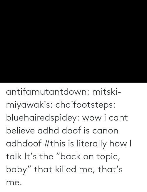 "Cant Believe: antifamutantdown:  mitski-miyawakis:  chaifootsteps:  bluehairedspidey:  wow i cant believe adhd doof is canon adhdoof    #this is literally how I talk        It's the ""back on topic, baby"" that killed me, that's me."