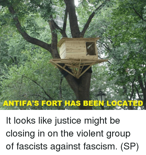 Memes, Justice, and Violent: ANTIFA'S FORT HAS BEEN LOCATED It looks like justice might be closing in on the violent group of fascists against fascism. (SP)