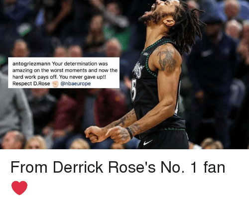 d rose: antogriezmann Your determination was  amazing on the worst moments and now the  hard work pays off. You never gave up!!  Respect D.Rose @nbaeurope From Derrick Rose's No. 1 fan ❤️