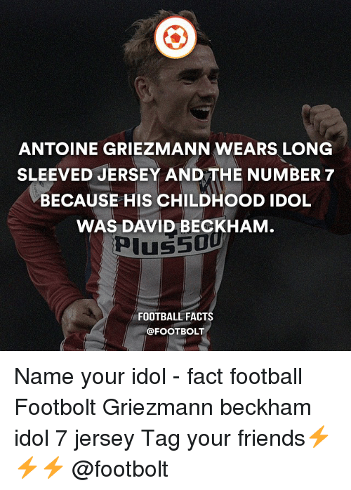 Memes, 🤖, and Jersey: ANTOINE GRIEZMANN WEARS LONG  SLEEVED JERSEY AND THE NUMBER 7  BECAUSE HIS CHILDHOOD IDOL  WAS DAVID BECKHAM  Plus  FOOTBALL FACTS  @FOOTBOLT Name your idol - fact football Footbolt Griezmann beckham idol 7 jersey Tag your friends⚡️⚡️⚡️ @footbolt