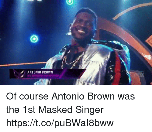 Masked: ANTONIO BROWN Of course Antonio Brown was the 1st Masked Singer  https://t.co/puBWaI8bww
