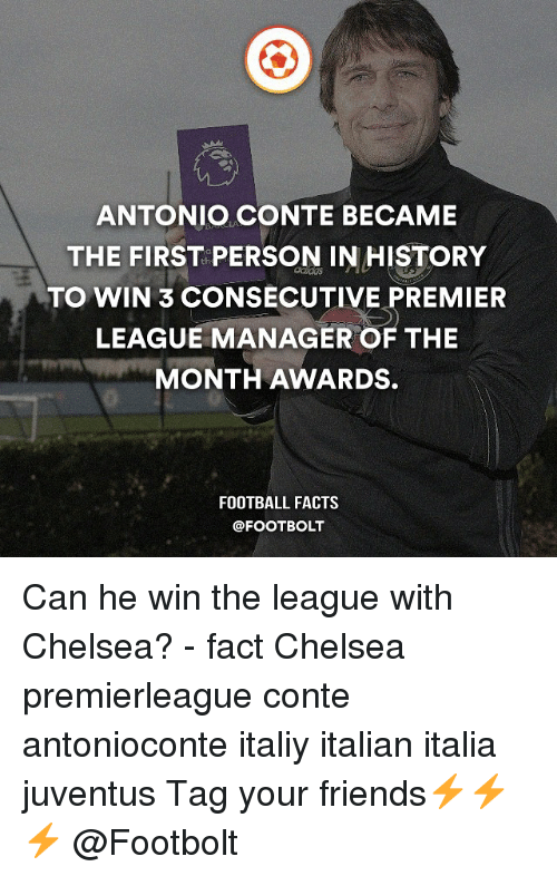 Antonio Conte: ANTONIO CONTE BECAME  THE FIRST PERSON IN HISTORY  TO WIN 3 CONSECUTIVE PREMIER  LEAGUE MANAGER OF THE  MONTH AWARDS.  FOOTBALL FACTS Can he win the league with Chelsea? - fact Chelsea premierleague conte antonioconte italiy italian italia juventus Tag your friends⚡️⚡️⚡️ @Footbolt