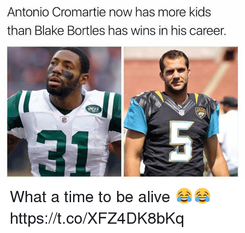 Alive, Antonio Cromartie, and Sports: Antonio Cromartie now has more kids  than Blake Bortles has wins in his career.  JAGS What a time to be alive 😂😂 https://t.co/XFZ4DK8bKq