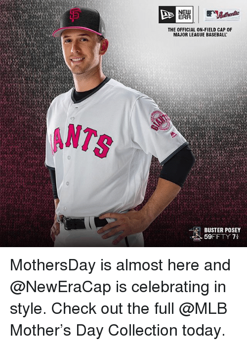 posey: ANTS  NEW  ERA  THE OFFICIAL ON-FIELD CAP 0F  MAJOR LEAGUE BASEBALL  BUSTER POSEY  59 MothersDay is almost here and @NewEraCap is celebrating in style. Check out the full @MLB Mother's Day Collection today.