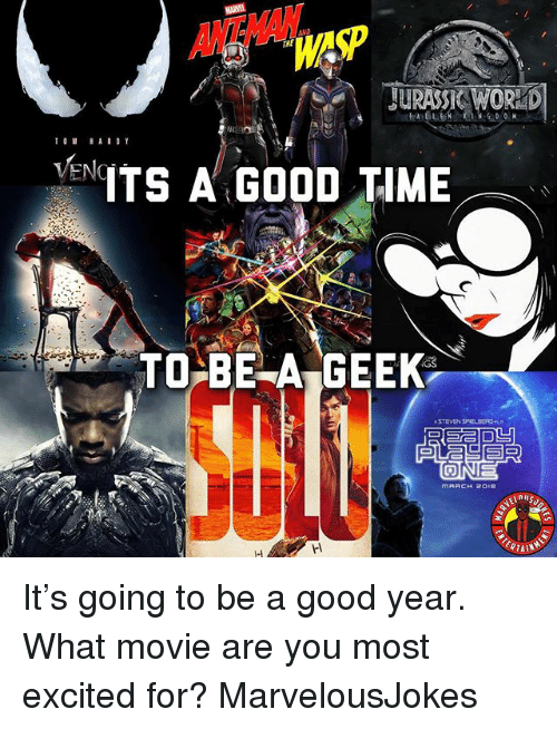 Memes, Good, and Movie: ANTWAN  THE  WAP  JURASSK WORKD  ENTS A GOOD TIME  TOE A GEEK  STEVEN SPIOLDERGR It's going to be a good year. What movie are you most excited for? MarvelousJokes